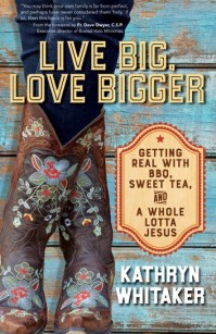 Live Big, Love Bigger by Kathryn Whitaker